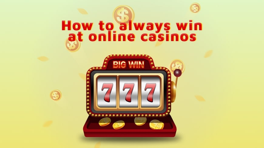 How to always win at online casinos – Beating the Casinos house edge