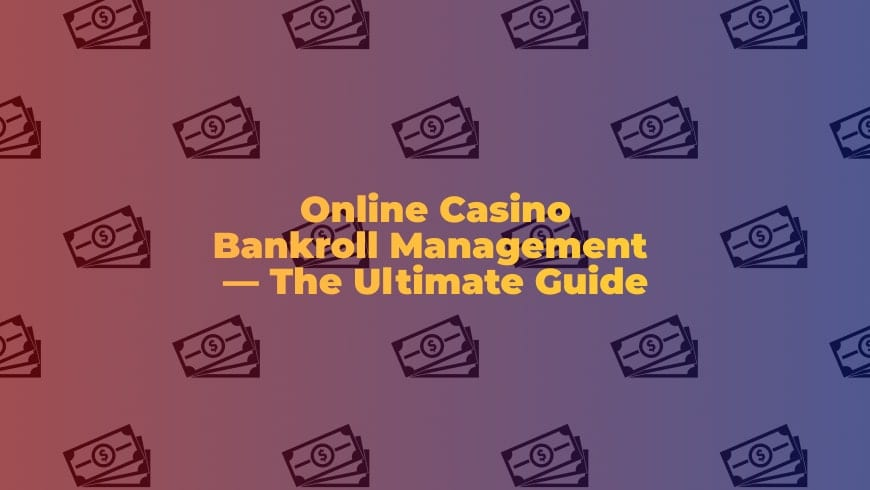 Online Casino Bankroll Management —The Ultimate Guide
