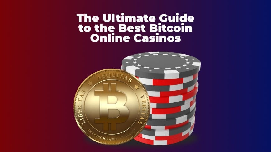 The Ultimate Guide to the Best Bitcoin Online Casinos