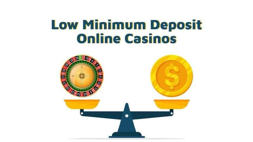 Low Minimum Deposit Online Casinos