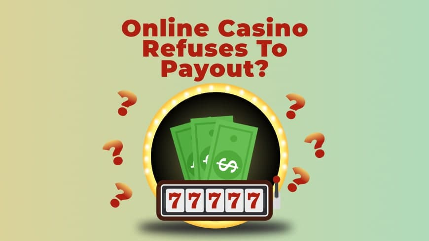 What To Do When An Online Casino Refuses To Payout