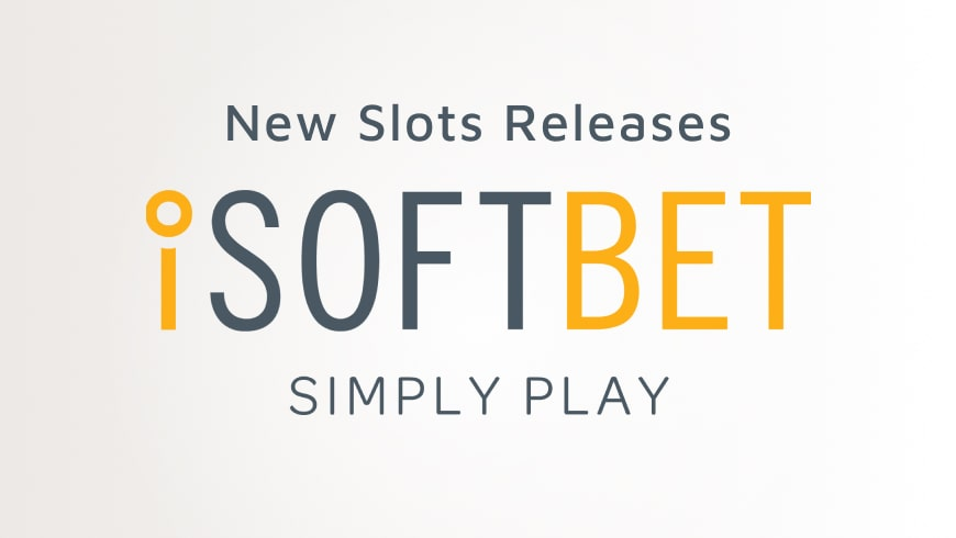 New Slot  Releases From The Master Software Developer iSoftBet