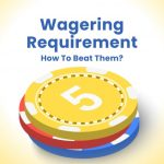Wagering Requirements: What Are They And  How To Beat Them