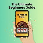 The Ultimate Beginners Guide to Mobile Slots