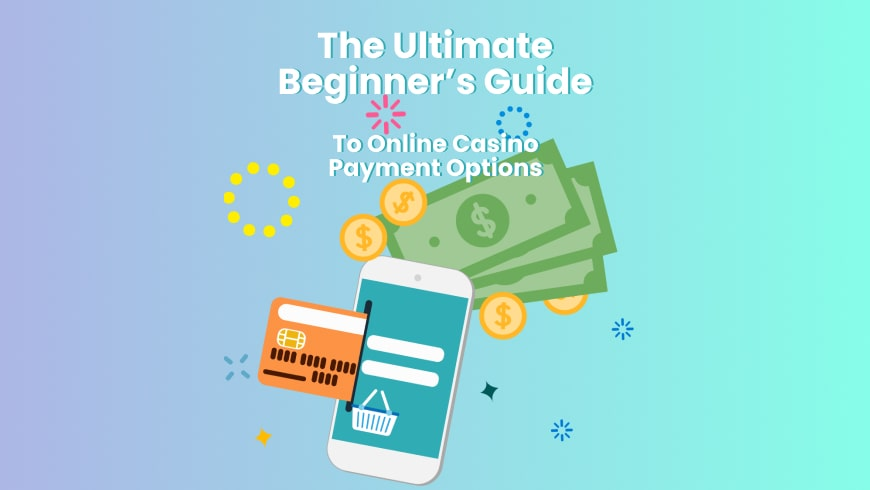 The Ultimate Guide To Casino Payment Options