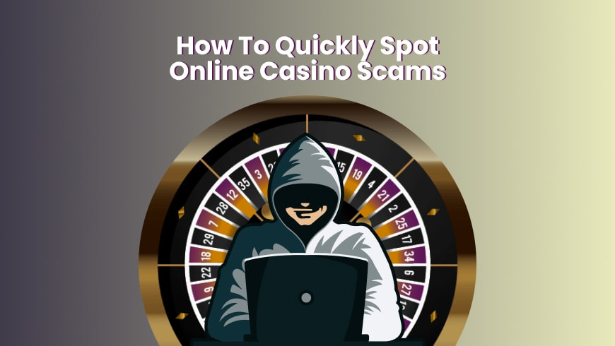 How To Quickly Spot Online Casino Scams
