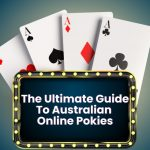 The Ultimate Guide To Australian Online Pokies