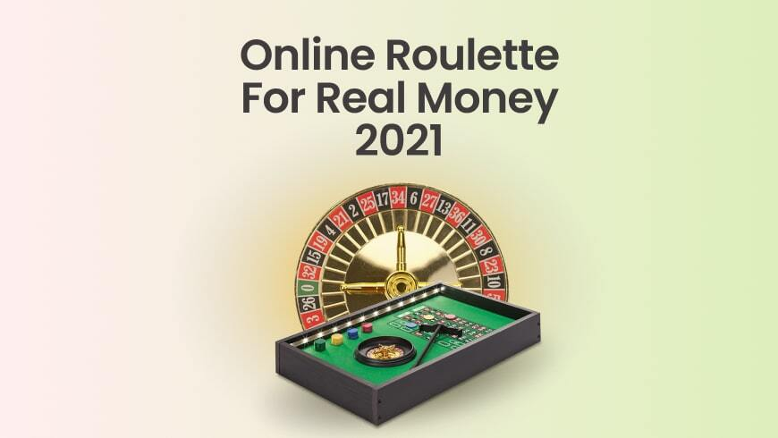 PLAY ONLINE ROULETTE FOR REAL MONEY 2021