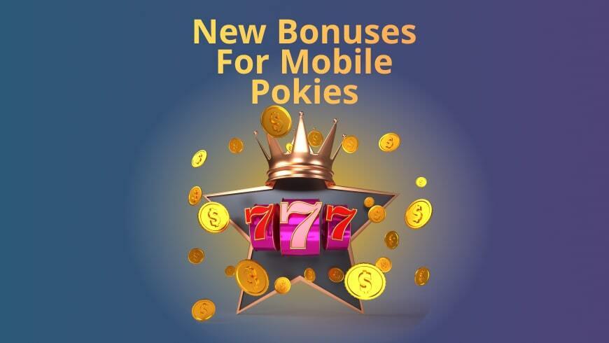New bonuses for mobile pokies.