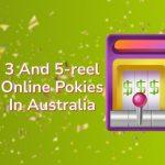 3 And 5-reel Online Pokies In Australia
