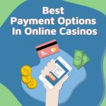 Best Payment Options In Online Casinos