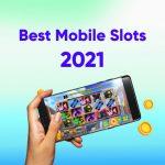 Best Mobile Slots 2021