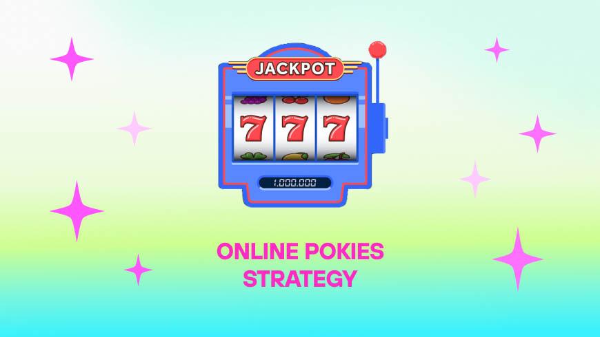 Online Pokies Strategy