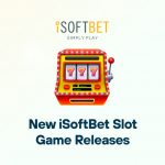 New iSoftBet Slot Game Releases