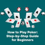 How to Play Poker: Step-by-Step Guide for Beginners