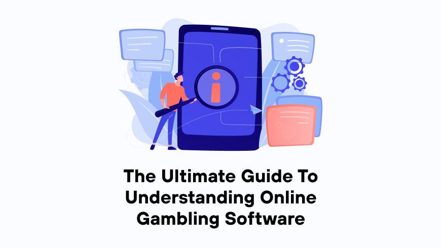 Understanding Online Gambling Software: The Ultimate Guide