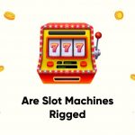 Is It Possible That Slot Machines Are Rigged?