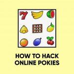 How to Hack Online Pokies