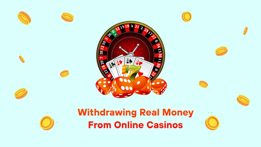 Withdrawing real money from online casinos
