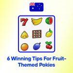 6 Winning Tips For Fruit-Themed Pokies